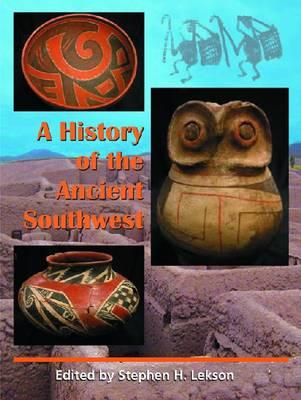 A History of the Ancient Southwest By Lekson, Stephen H.